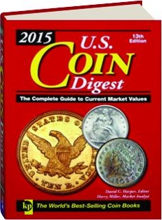 2015 U.S. COIN DIGEST, 13TH EDITION: The Complete Guide to Current Market Values