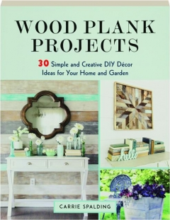 WOOD PLANK PROJECTS: 30 Simple and Creative DIY Decor Ideas for Your Home and Garden