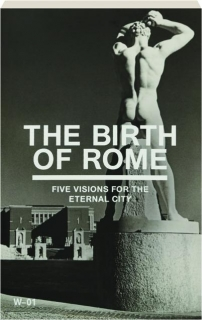 THE BIRTH OF ROME: Five Visions for the Eternal City