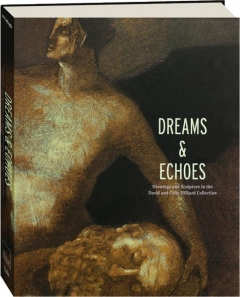 DREAMS & ECHOES: Drawings and Sculpture in the David and Celia Hilliard Collection