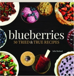 BLUEBERRIES: 50 Tried & True Recipes