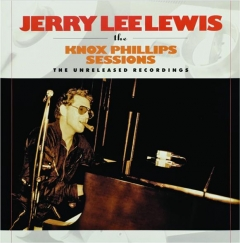 JERRY LEE LEWIS: The Knox Phillips Sessions