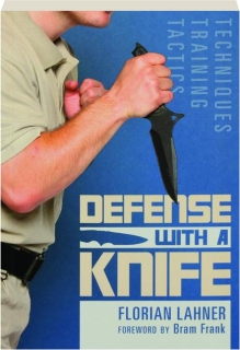 DEFENSE WITH A KNIFE: Techniques, Training, Tactics