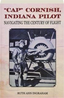 """CAP"" CORNISH, INDIANA PILOT: Navigating the Century of Flight"