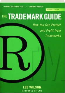 THE TRADEMARK GUIDE, THIRD EDITION: How You Can Protect and Profit from Trademarks