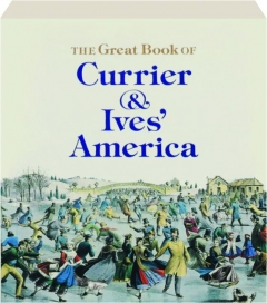 THE GREAT BOOK OF CURRIER & IVES' AMERICA