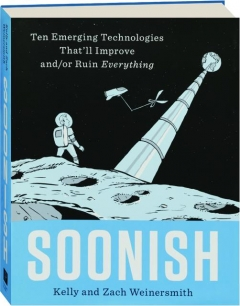 SOONISH: Ten Emerging Technologies That'll Improve and / or Ruin Everything