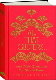 ALL THAT GLISTERS...: And Other Quotations You Should Know