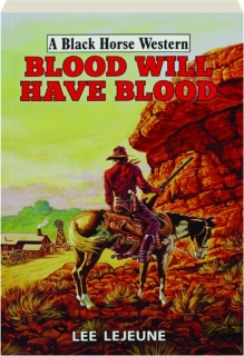BLOOD WILL HAVE BLOOD