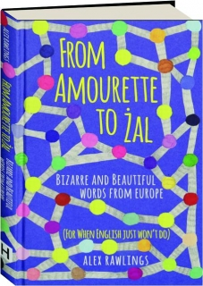 FROM AMOURETTE TO ZAL: Bizarre and Beautiful Words from Europe