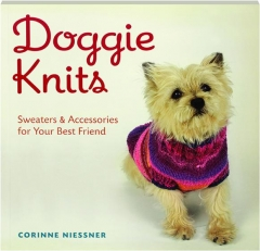 DOGGIE KNITS: Sweaters & Accessories for Your Best Friend