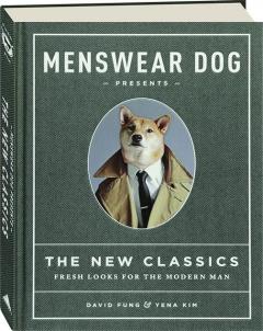 MENSWEAR DOG PRESENTS--THE NEW CLASSICS: Fresh Looks for the Modern Man