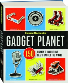 <I>POPULAR MECHANICS</I> GADGET PLANET: 150 Gizmos & Inventions That Changed the World