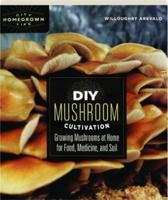 DIY MUSHROOM CULTIVATION: Growing Mushrooms at Home for Food, Medicine, and Soil