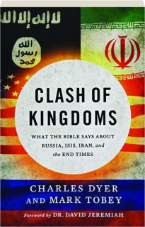 CLASH OF KINGDOMS: What the Bible Says About Russia, ISIS, Iran, and the End Times