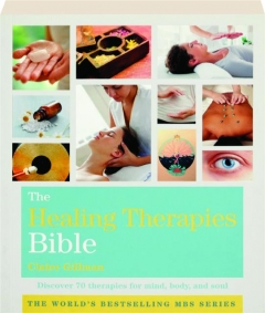 THE HEALING THERAPIES BIBLE: Discover 70 Therapies for Mind, Body, and Soul