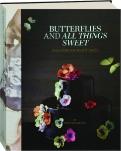 BUTTERFLIES AND ALL THINGS SWEET: The Story of Ms B's Cakes