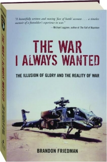THE WAR I ALWAYS WANTED: The Illusion of Glory and the Reality of War