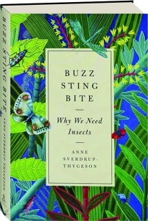BUZZ, STING, BITE: Why We Need Insects