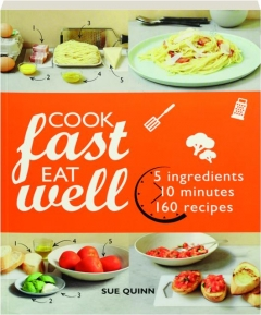 COOK FAST EAT WELL: 5 Ingredients, 10 Minutes, 160 Recipes