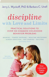 DISCIPLINE WITH LOVE AND LIMITS, REVISED: Practical Solutions to over 100 Common Childhood Behavior Problems