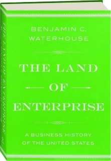 THE LAND OF ENTERPRISE: A Business History of the United States