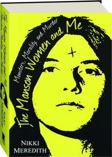 THE MANSON WOMEN AND ME: Monsters, Morality, and Murder