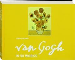 VAN GOGH IN 50 WORKS