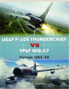 USAF F-105 THUNDERCHIEF VS VPAF MIG-17: Vietnam 1965-68