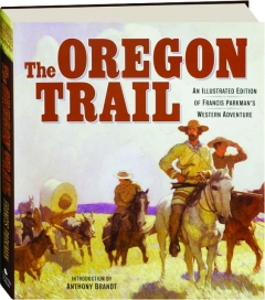THE OREGON TRAIL: An Illustrated Edition of Francis Parkman's Western Adventure