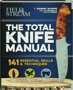 <I>FIELD & STREAM</I> THE TOTAL KNIFE MANUAL: 141 Essential Skills & Techniques