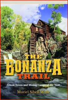 THE BONANZA TRAIL: Ghost Towns and Mining Camps of the West