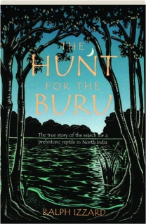 THE HUNT FOR THE BURU: The True Story of the Search for a Prehistoric Reptile in North India