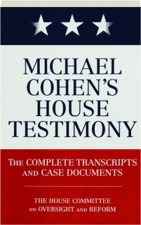 MICHAEL COHEN'S HOUSE TESTIMONY: The Complete Transcripts and Case Documents