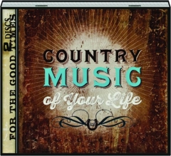 COUNTRY MUSIC OF YOUR LIFE: For the Good Times