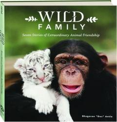 WILD FAMILY: Seven Stories of Extraordinary Animal Friendship