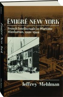 EMIGRE NEW YORK: French Intellectuals in Wartime Manhattan, 1940-1944