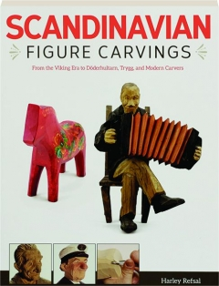 SCANDINAVIAN FIGURE CARVINGS: From the Viking Era to Doderhultarn, Trygg, and Modern Carvers