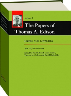 THE PAPERS OF THOMAS A. EDISON, VOLUME 7: Losses and Loyalties, April 1883-December 1884