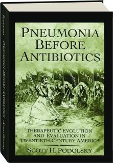 PNEUMONIA BEFORE ANTIBIOTICS: Therapeutic Evolution and Evaluation in Twentieth-Century America