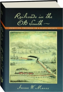 RAILROADS IN THE OLD SOUTH: Pursuing Progress in a Slave Society