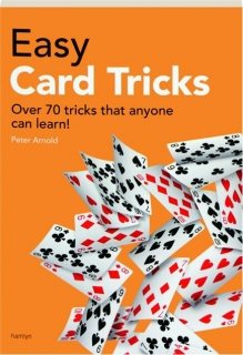 EASY CARD TRICKS: Over 70 Tricks That Anyone Can Learn!