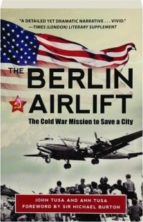 THE BERLIN AIRLIFT: The Cold War Mission to Save a City
