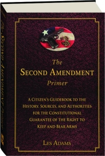 THE SECOND AMENDMENT PRIMER