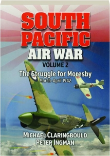 SOUTH PACIFIC AIR WAR, VOLUME 2: The Struggle for Moresby March-April 1942