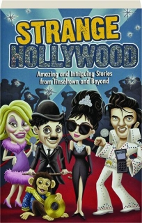 STRANGE HOLLYWOOD: Amazing and Intriguing Stories from Tinseltown and Beyond