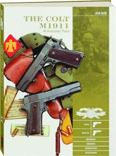 THE COLT M1911 .45 AUTOMATIC PISTOL