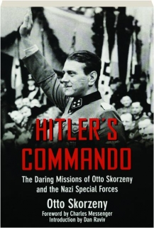 HITLER'S COMMANDO: The Daring Missions of Otto Skorzeny and the Nazi Special Forces