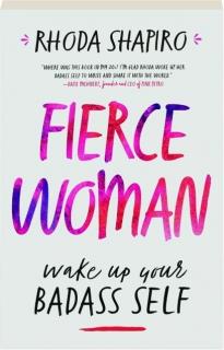 FIERCE WOMAN: Wake Up Your Badass Self