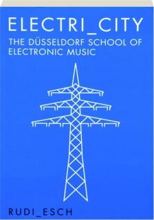 ELECTRI-CITY: The Dusseldorf School of Electronic Music